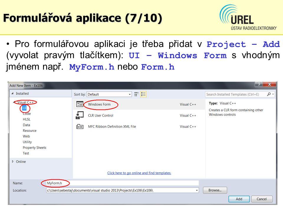 Formulářová aplikace (7/10) Pro formulářovou aplikaci je třeba přidat v Project – Add (vyvolat pravým tlačítkem): UI – Windows Form s vhodným jménem n