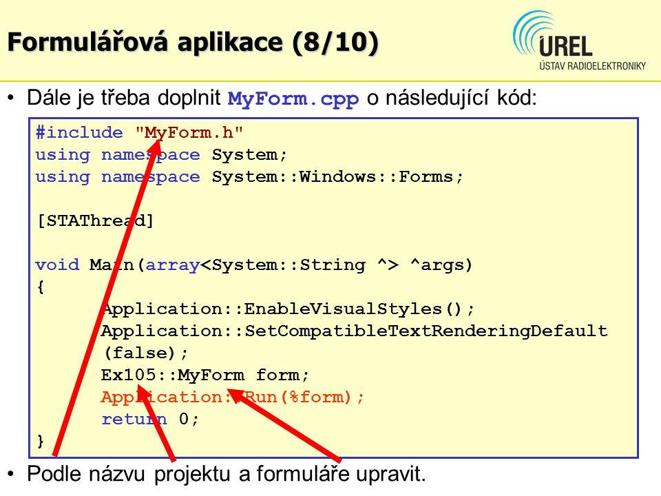 Formulářová aplikace (8/10) Dále je třeba doplnit MyForm.cpp o následující kód: #include