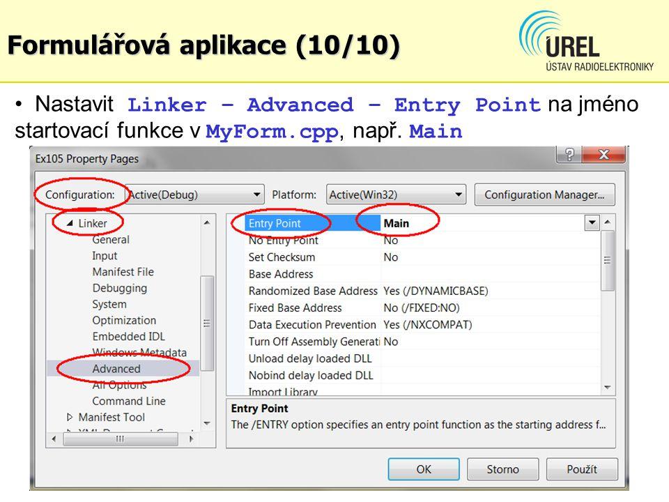 Formulářová aplikace (10/10) Nastavit Linker – Advanced – Entry Point na jméno startovací funkce v MyForm.cpp, např. Main