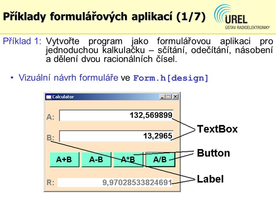 Příklady formulářových aplikací (1/7) Příklad 1: Vytvořte program jako formulářovou aplikaci pro jednoduchou kalkulačku – sčítání, odečítání, násobení