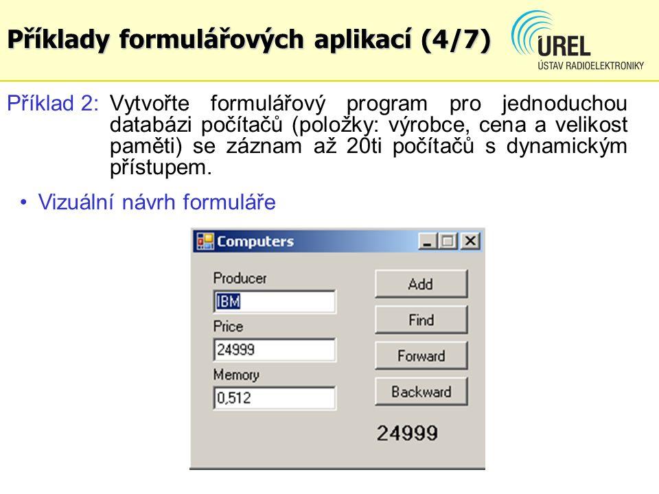 Příklady formulářových aplikací (4/7) Příklad 2:Vytvořte formulářový program pro jednoduchou databázi počítačů (položky: výrobce, cena a velikost pamě