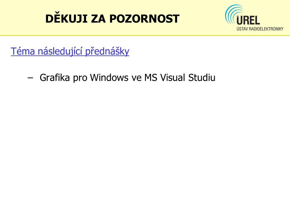 Téma následující přednášky – Grafika pro Windows ve MS Visual Studiu DĚKUJI ZA POZORNOST