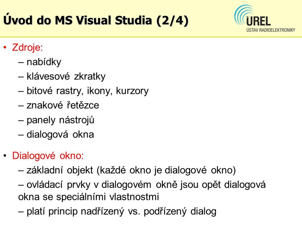 Úvod do MS Visual Studia (2/4) Zdroje: – nabídky – klávesové zkratky – bitové rastry, ikony, kurzory – znakové řetězce – panely nástrojů – dialogová o