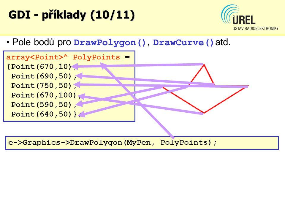 GDI - příklady (10/11) array ^ PolyPoints = {Point(670,10), Point(690,50), Point(750,50), Point(670,100), Point(590,50), Point(640,50)}; Pole bodů pro