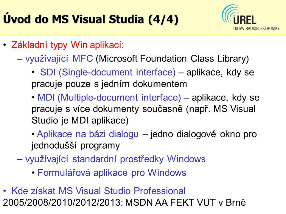 Úvod do MS Visual Studia (4/4) Základní typy Win aplikací: – využívající MFC (Microsoft Foundation Class Library) SDI (Single-document interface) – ap