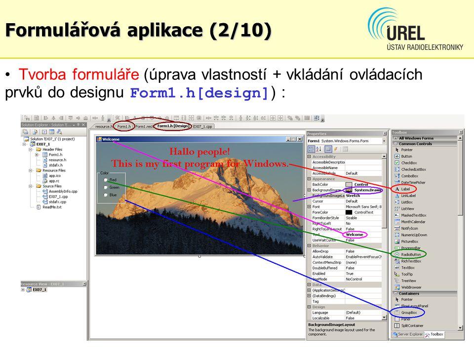 Formulářová aplikace (3/10) this->ColorBox->BackColor = system::Drawing::Color::Transparent; this->ColorBox->Controls->Add(this->RB_blue); this->ColorBox->Controls->Add(this->RB_green); this->ColorBox->Controls->Add(this->RB_red); this->ColorBox->ForeColor = system::Drawing::SystemColors::ControlText; this->ColorBox->Location = System::Drawing::Point(2, 86); this->ColorBox->Name = L ColorBox ; this->ColorBox->Size = System::Drawing::Size(88, 100); this->ColorBox->TabIndex = 1; this->ColorBox->TabStop = false; this->ColorBox->Text = L Color ; Automaticky vygenerovaný kód pro nastavení ovládacího prvku ve Form1.h : this reprezentuje ukazatel na tento formulář