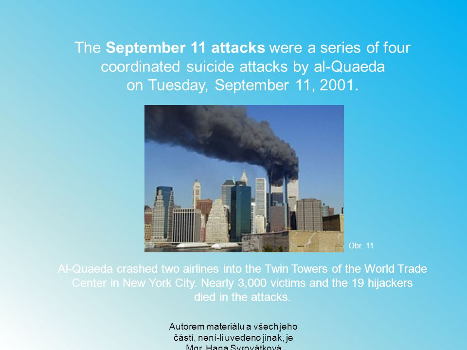 The September 11 attacks were a series of four coordinated suicide attacks by al-Quaeda on Tuesday, September 11, 2001.