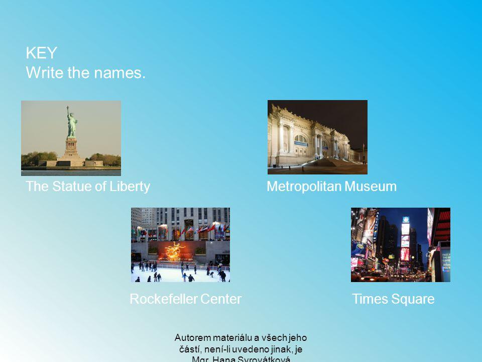Autorem materiálu a všech jeho částí, není-li uvedeno jinak, je Mgr. Hana Syrovátková KEY Write the names. The Statue of LibertyMetropolitan Museum Ro