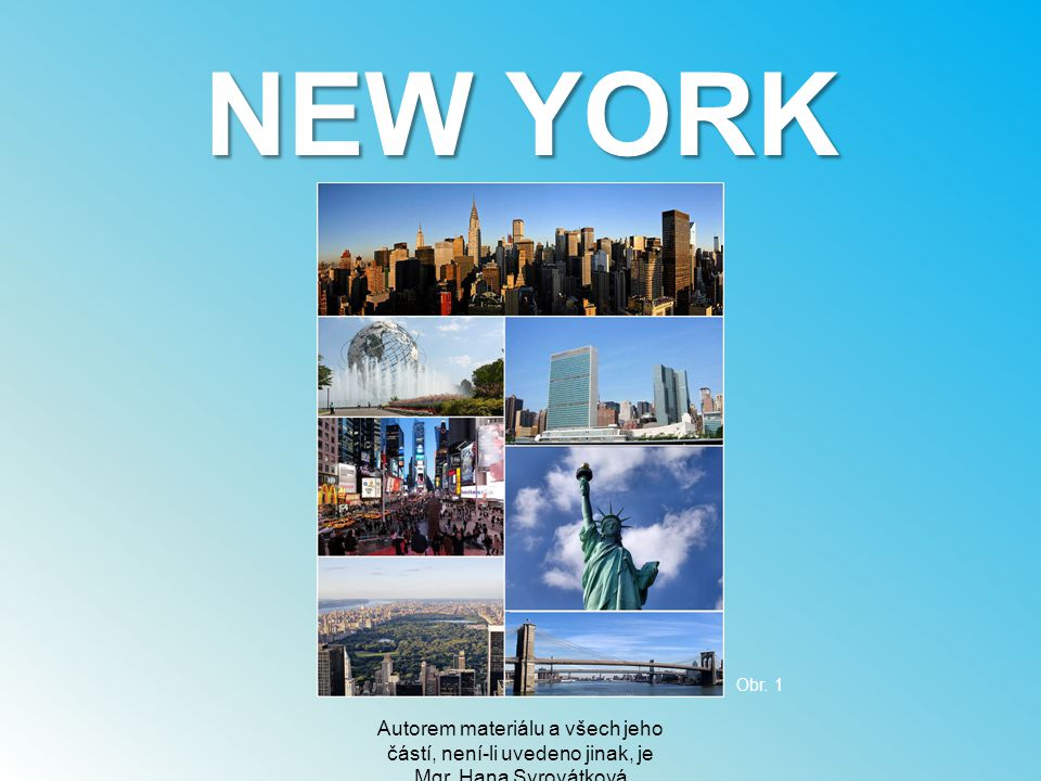 NEW YORK Autorem materiálu a všech jeho částí, není-li uvedeno jinak, je Mgr. Hana Syrovátková Obr. 1