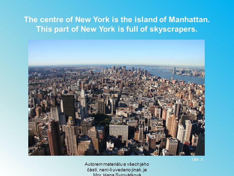Autorem materiálu a všech jeho částí, není-li uvedeno jinak, je Mgr. Hana Syrovátková The centre of New York is the island of Manhattan. This part of