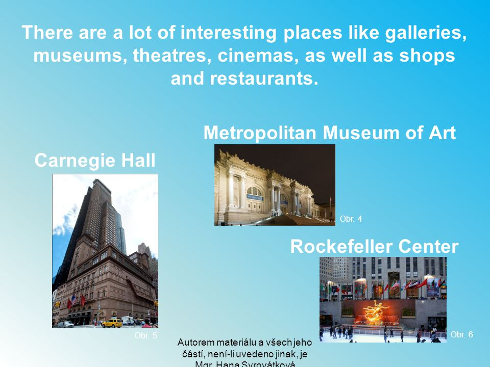 There are a lot of interesting places like galleries, museums, theatres, cinemas, as well as shops and restaurants.