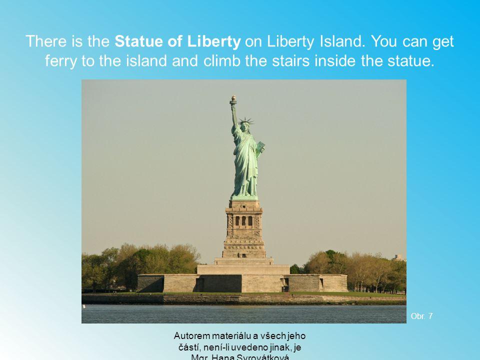 Autorem materiálu a všech jeho částí, není-li uvedeno jinak, je Mgr. Hana Syrovátková There is the Statue of Liberty on Liberty Island. You can get fe