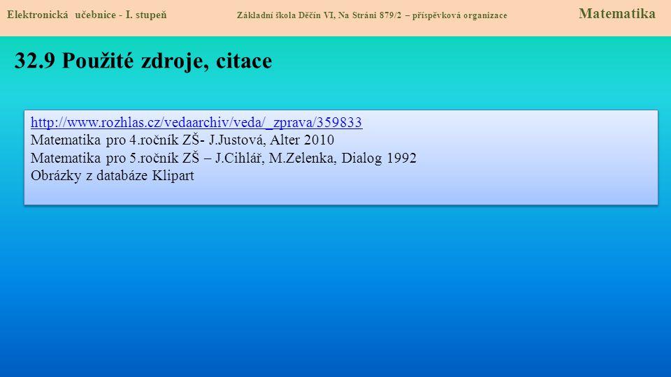 Elektronická učebnice - I. stupeň Základní škola Děčín VI, Na Stráni 879/2 – příspěvková organizace Matematika 32.9 Použité zdroje, citace http://www.