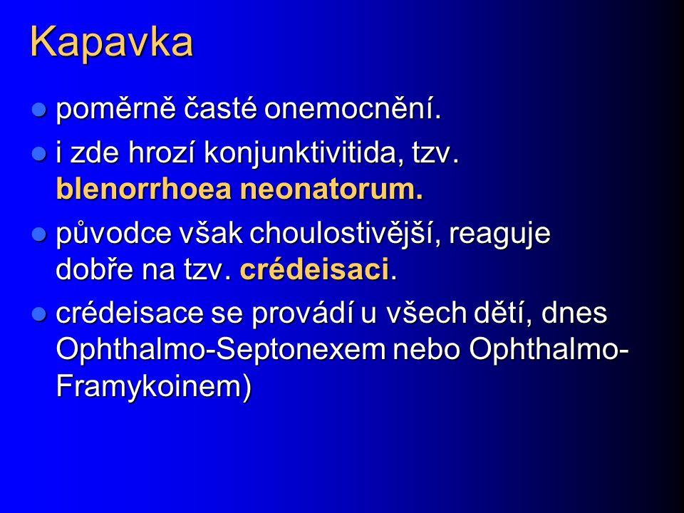 Kapavka poměrně časté onemocnění. poměrně časté onemocnění. i zde hrozí konjunktivitida, tzv. blenorrhoea neonatorum. i zde hrozí konjunktivitida, tzv