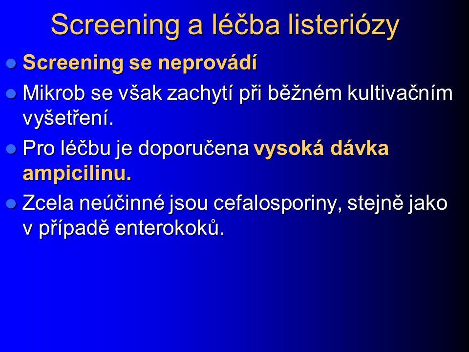 Screening a léčba listeriózy Screening se neprovádí Screening se neprovádí Mikrob se však zachytí při běžném kultivačním vyšetření. Mikrob se však zac