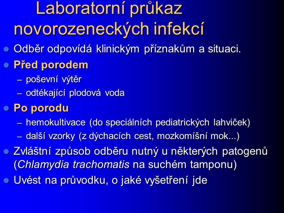 Laboratorní průkaz novorozeneckých infekcí Odběr odpovídá klinickým příznakům a situaci. Odběr odpovídá klinickým příznakům a situaci. Před porodem Př