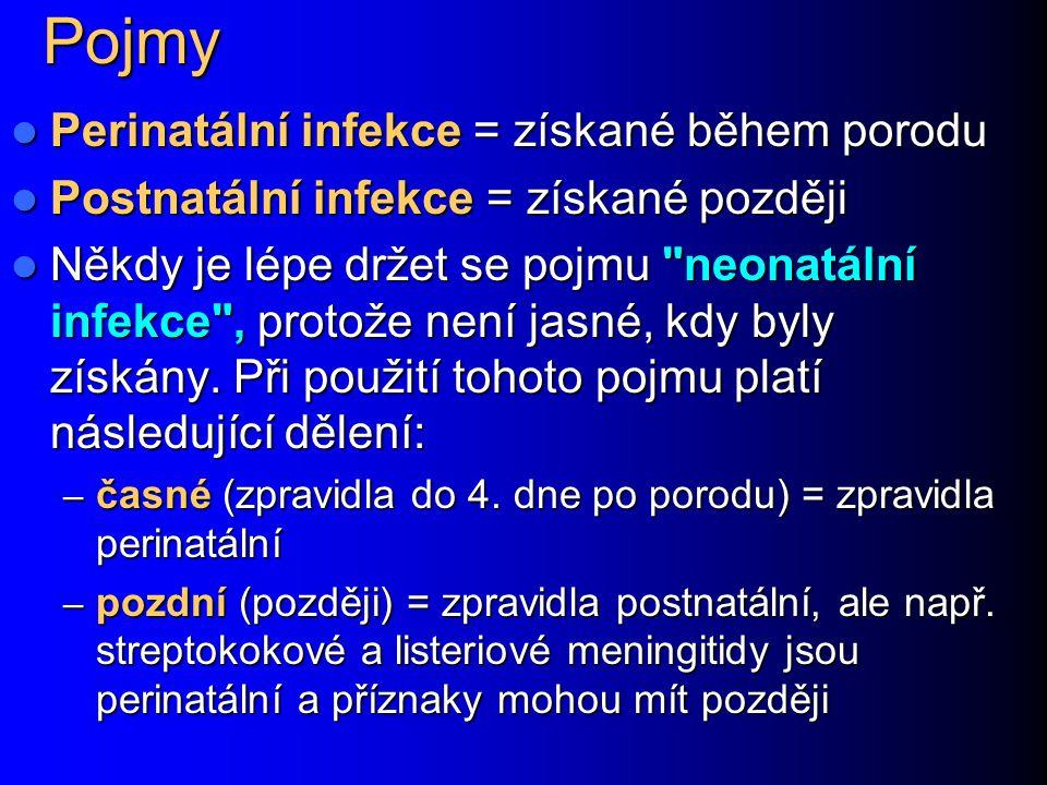 Pojmy Perinatální infekce = získané během porodu Perinatální infekce = získané během porodu Postnatální infekce = získané později Postnatální infekce = získané později Někdy je lépe držet se pojmu neonatální infekce , protože není jasné, kdy byly získány.