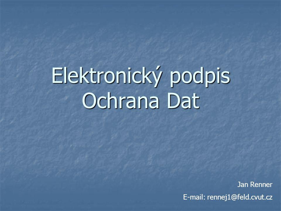 Elektronický podpis Ochrana Dat Jan Renner E-mail: rennej1@feld.cvut.cz
