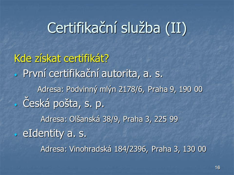 16 Certifikační služba (II) Kde získat certifikát.