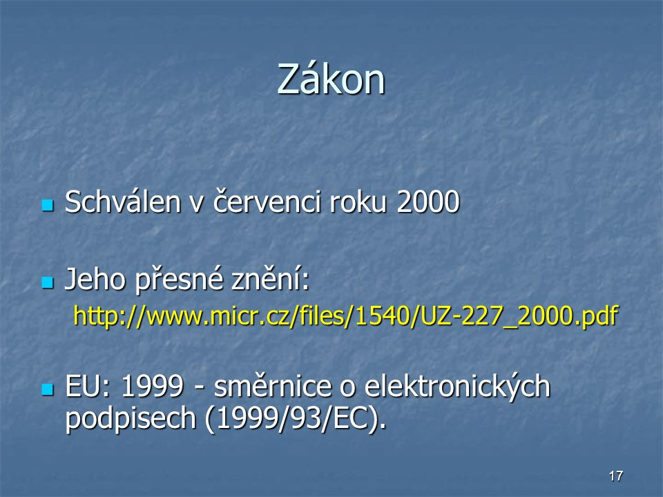 17 Zákon Schválen v červenci roku 2000 Schválen v červenci roku 2000 Jeho přesné znění: Jeho přesné znění:http://www.micr.cz/files/1540/UZ-227_2000.pdf EU: 1999 - směrnice o elektronických podpisech (1999/93/EC).