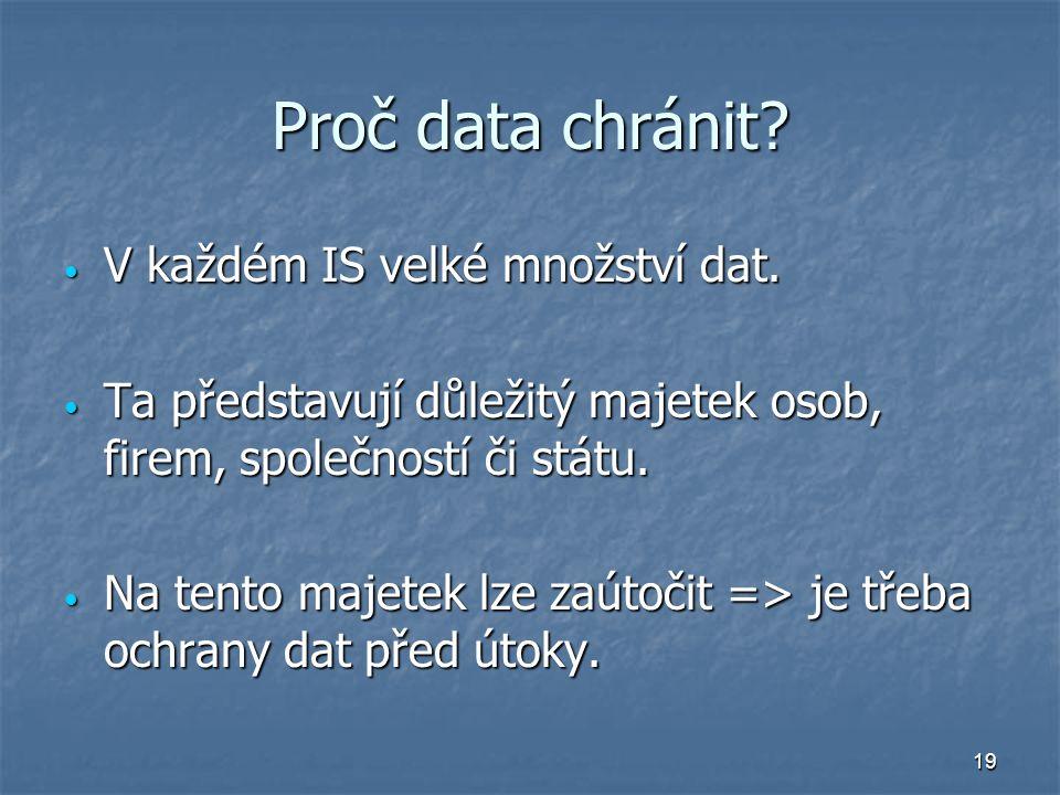 19 Proč data chránit. V každém IS velké množství dat.