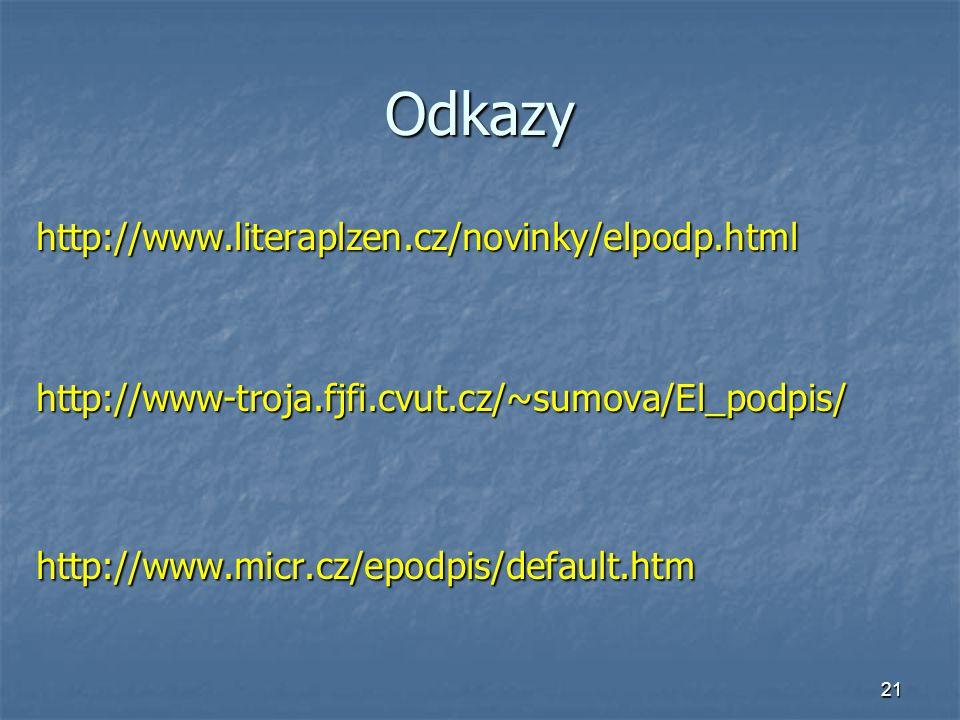 21 Odkazy http://www.literaplzen.cz/novinky/elpodp.htmlhttp://www-troja.fjfi.cvut.cz/~sumova/El_podpis/http://www.micr.cz/epodpis/default.htm