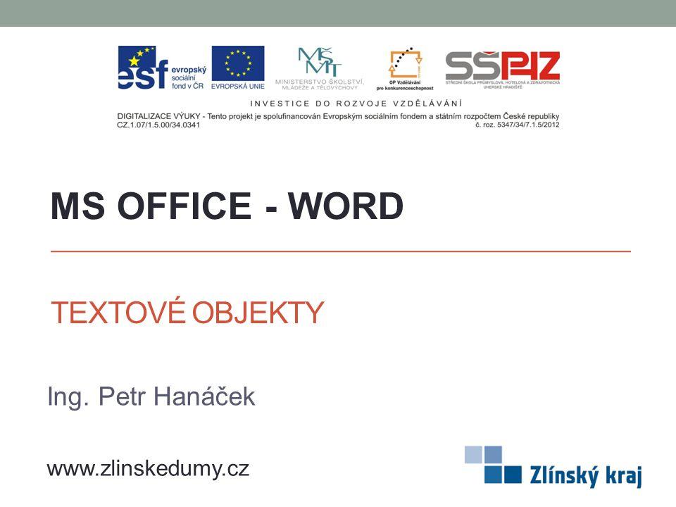 TEXTOVÉ OBJEKTY Ing. Petr Hanáček MS OFFICE - WORD www.zlinskedumy.cz
