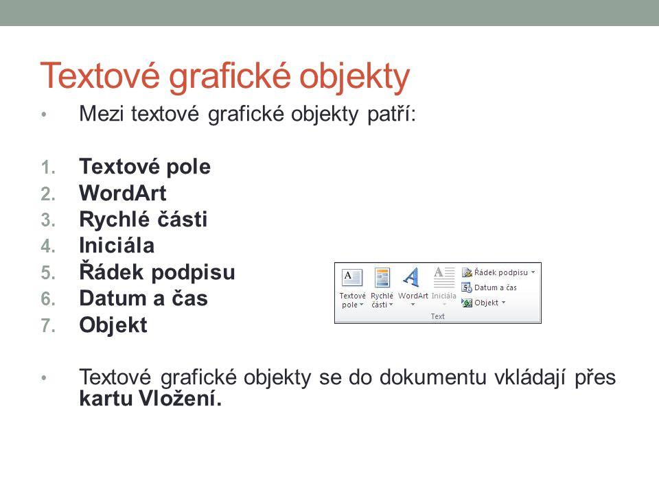 Textové grafické objekty Mezi textové grafické objekty patří: 1. Textové pole 2. WordArt 3. Rychlé části 4. Iniciála 5. Řádek podpisu 6. Datum a čas 7