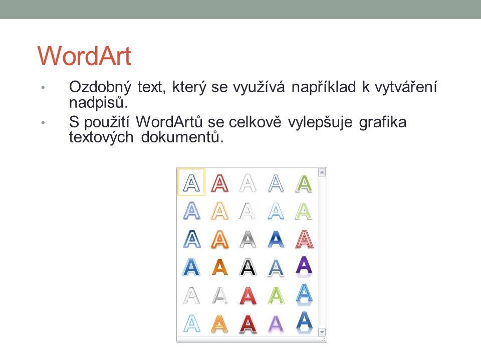 WordArt Ozdobný text, který se využívá například k vytváření nadpisů. S použití WordArtů se celkově vylepšuje grafika textových dokumentů.
