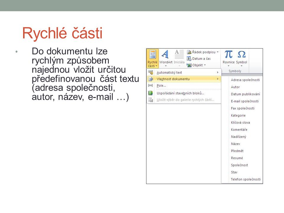 Rychlé části Do dokumentu lze rychlým způsobem najednou vložit určitou předefinovanou část textu (adresa společnosti, autor, název, e-mail …)