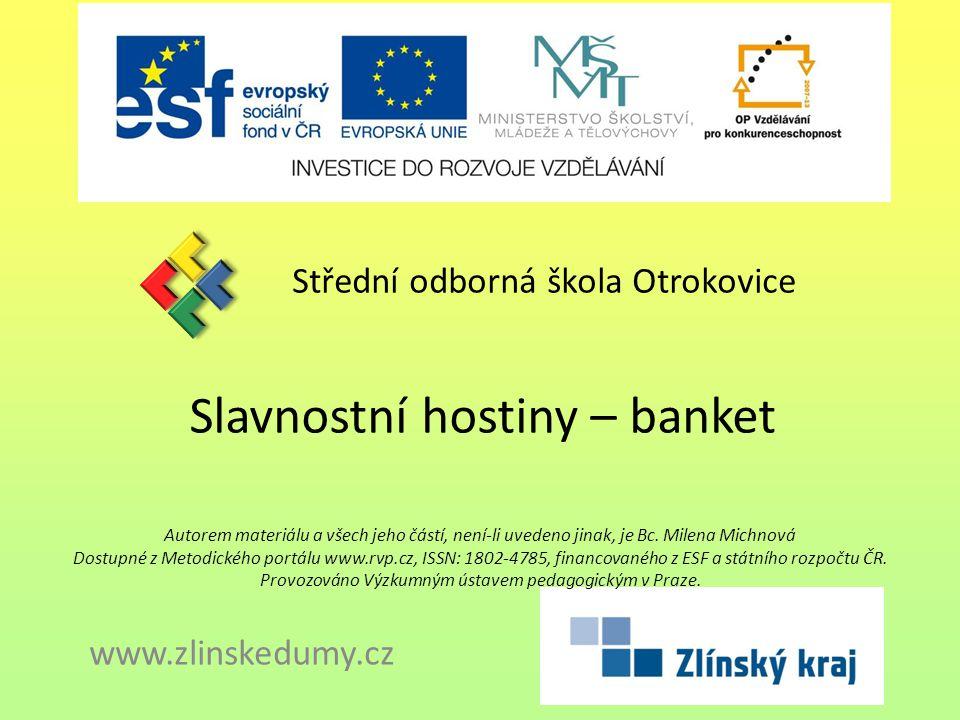 Slavnostní hostiny – banket Střední odborná škola Otrokovice www.zlinskedumy.cz Autorem materiálu a všech jeho částí, není-li uvedeno jinak, je Bc.