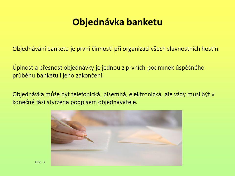 Objednávka banketu Objednávání banketu je první činnosti při organizaci všech slavnostních hostin.