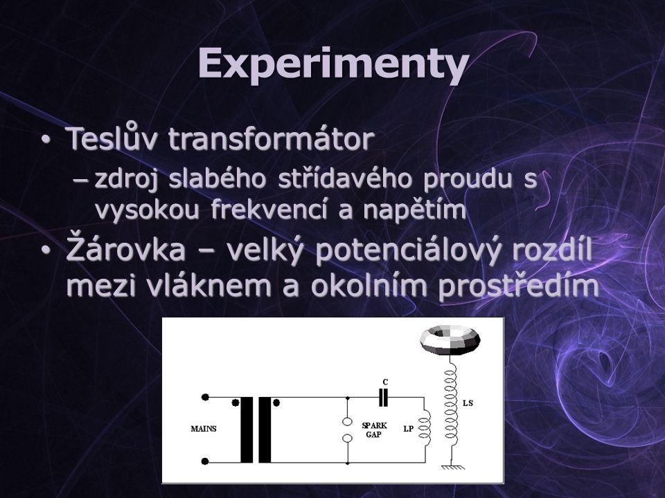 Experimenty Teslův transformátor Teslův transformátor – zdroj slabého střídavého proudu s vysokou frekvencí a napětím Žárovka – velký potenciálový roz