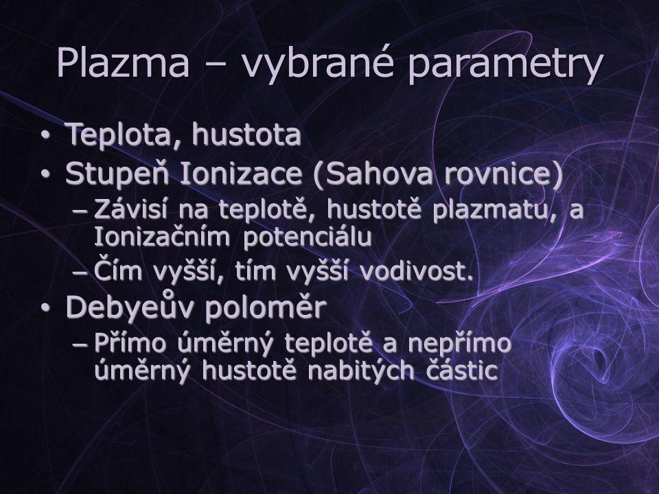 Plazma – vybrané parametry Teplota, hustota Teplota, hustota Stupeň Ionizace (Sahova rovnice) Stupeň Ionizace (Sahova rovnice) – Závisí na teplotě, hu