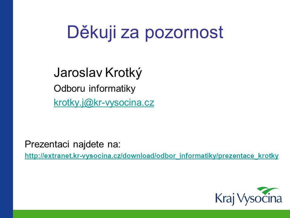 Děkuji za pozornost Jaroslav Krotký Odboru informatiky krotky.j@kr-vysocina.cz Prezentaci najdete na: http://extranet.kr-vysocina.cz/download/odbor_informatiky/prezentace_krotky