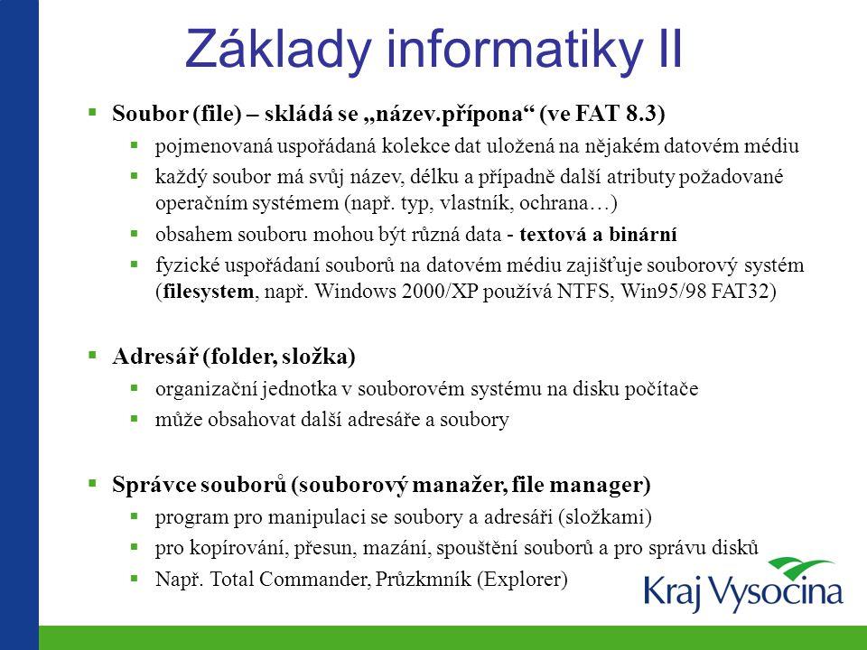 """Základy informatiky II  Soubor (file) – skládá se """"název.přípona (ve FAT 8.3)  pojmenovaná uspořádaná kolekce dat uložená na nějakém datovém médiu  každý soubor má svůj název, délku a případně další atributy požadované operačním systémem (např."""