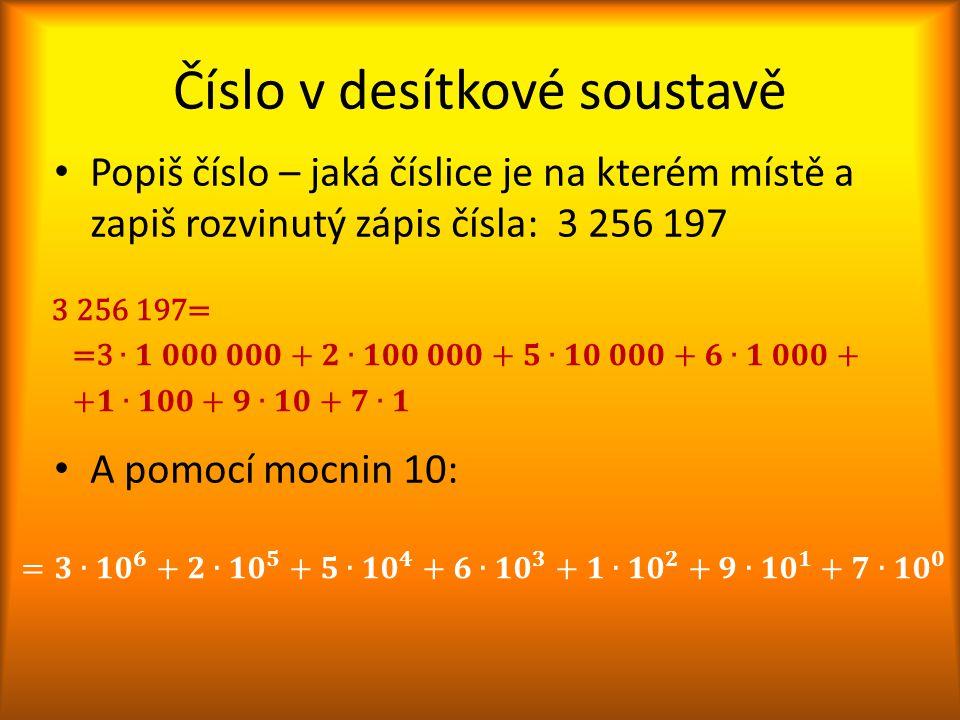 Číslo v desítkové soustavě Popiš číslo – jaká číslice je na kterém místě a zapiš rozvinutý zápis čísla: 3 256 197 A pomocí mocnin 10: