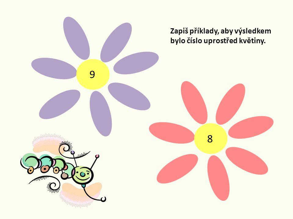 9 8 Zapiš příklady, aby výsledkem bylo číslo uprostřed květiny.