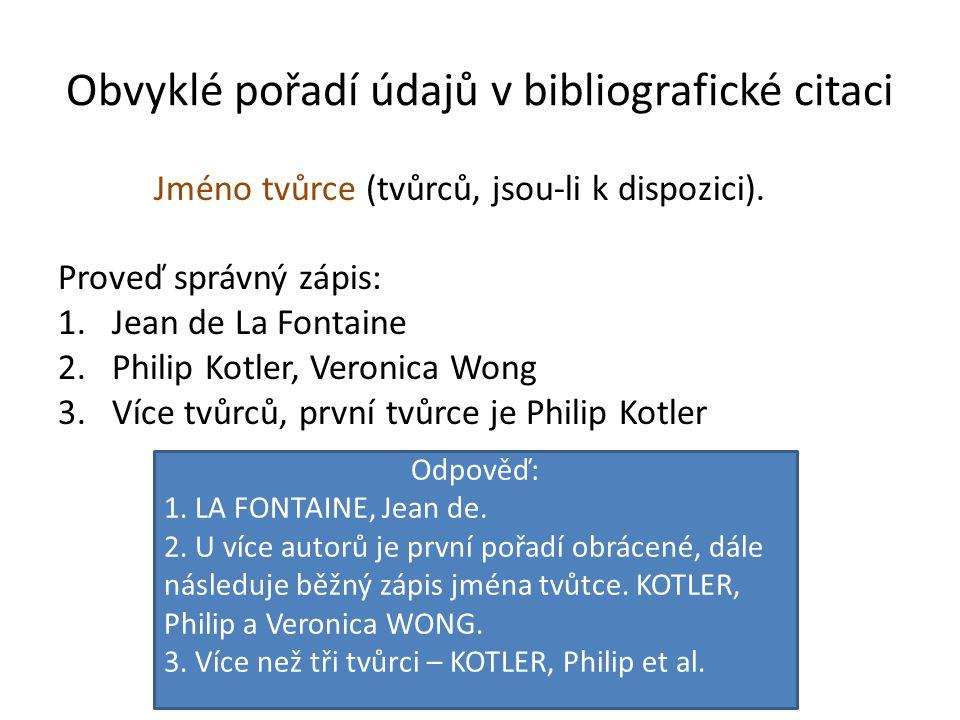 Obvyklé pořadí údajů v bibliografické citaci Jméno tvůrce (tvůrců, jsou-li k dispozici).