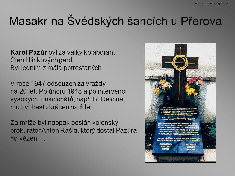 Masakr na Švédských šancích u Přerova Karol Pazúr byl za války kolaborant. Člen Hlinkových gard. Byl jedním z mála potrestaných. V roce 1947 odsouzen