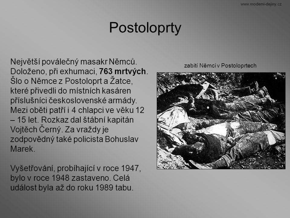 Postoloprty zabití Němci v Postoloprtech Největší poválečný masakr Němců. Doloženo, při exhumaci, 763 mrtvých. Šlo o Němce z Postoloprt a Žatce, které