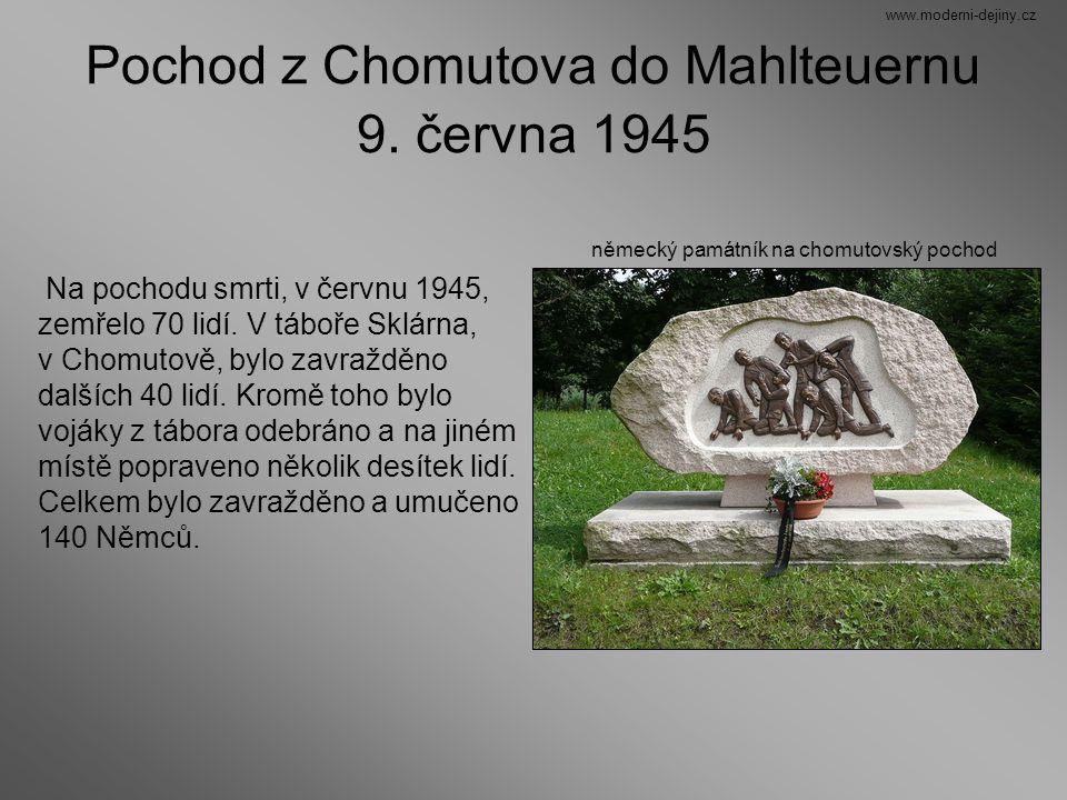 Pochod z Chomutova do Mahlteuernu 9. června 1945 Na pochodu smrti, v červnu 1945, zemřelo 70 lidí. V táboře Sklárna, v Chomutově, bylo zavražděno dalš