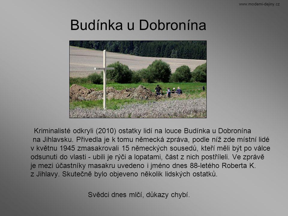 Kriminalisté odkryli (2010) ostatky lidí na louce Budínka u Dobronína na Jihlavsku. Přivedla je k tomu německá zpráva, podle níž zde místní lidé v kvě