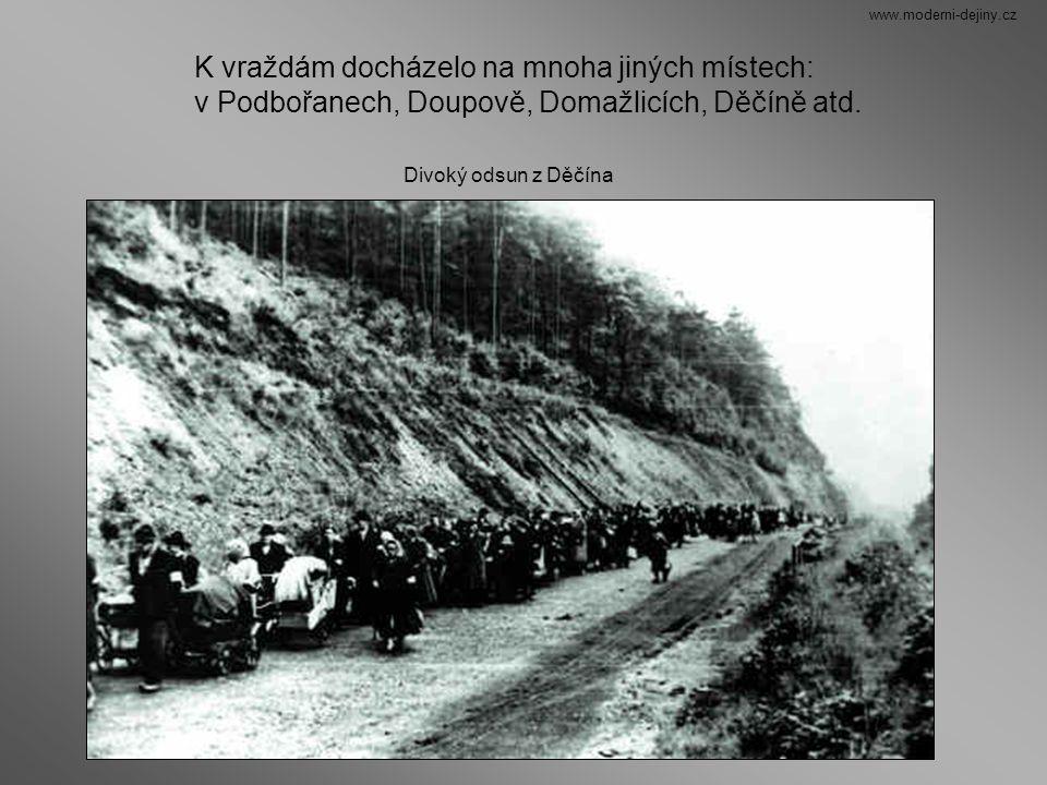 K vraždám docházelo na mnoha jiných místech: v Podbořanech, Doupově, Domažlicích, Děčíně atd. Divoký odsun z Děčína www.moderni-dejiny.cz