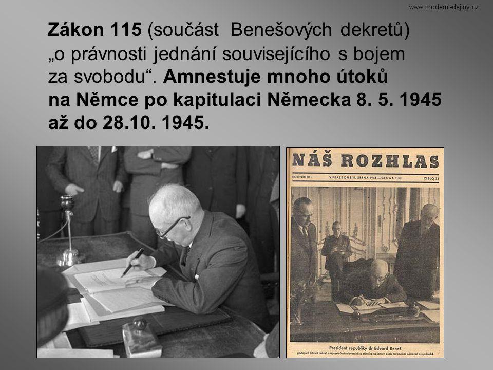"""Zákon 115 (součást Benešových dekretů) """"o právnosti jednání souvisejícího s bojem za svobodu"""". Amnestuje mnoho útoků na Němce po kapitulaci Německa 8."""
