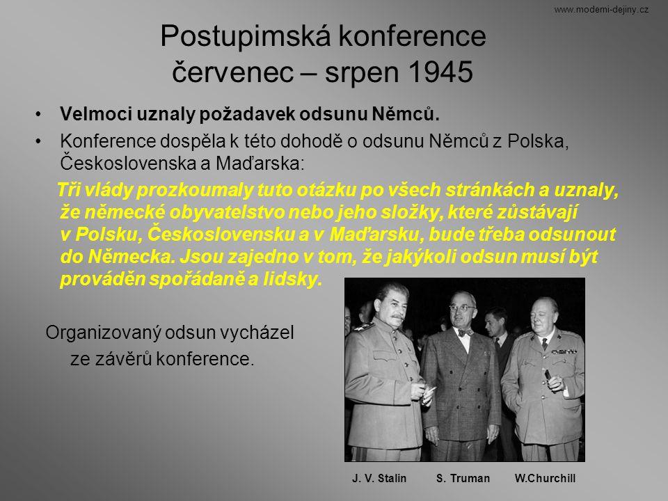Postupimská konference červenec – srpen 1945 Velmoci uznaly požadavek odsunu Němců. Konference dospěla k této dohodě o odsunu Němců z Polska, Českoslo
