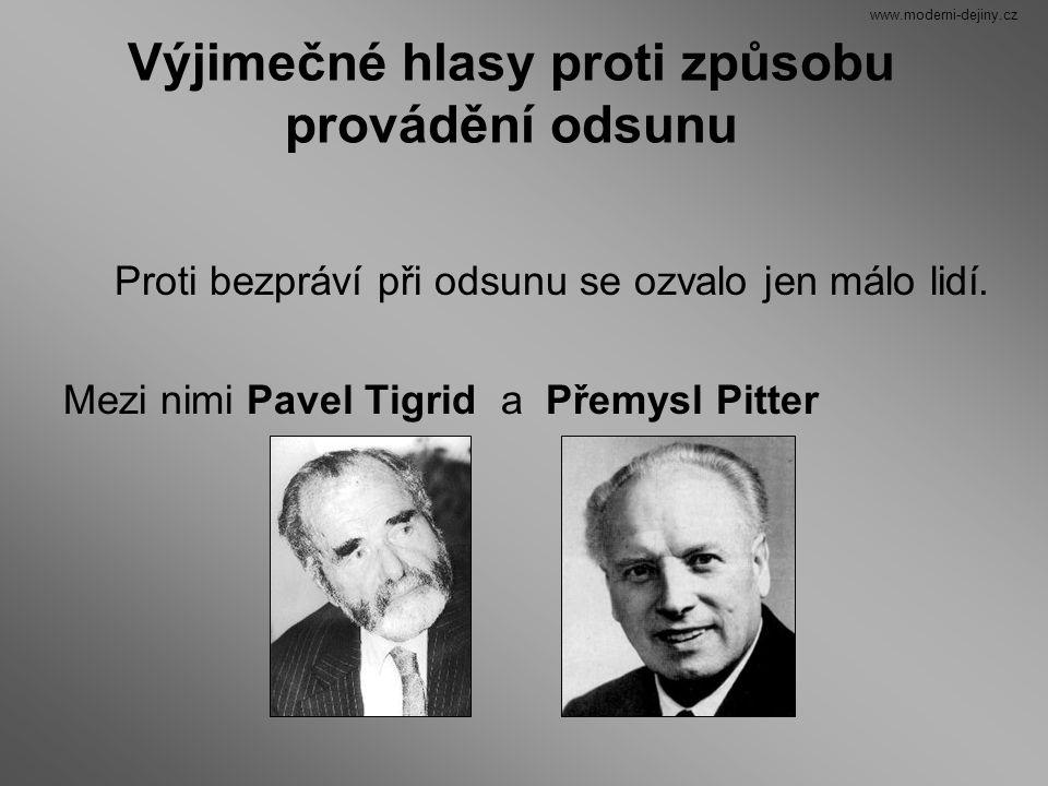 Výjimečné hlasy proti způsobu provádění odsunu Proti bezpráví při odsunu se ozvalo jen málo lidí. Mezi nimi Pavel Tigrid a Přemysl Pitter www.moderni-