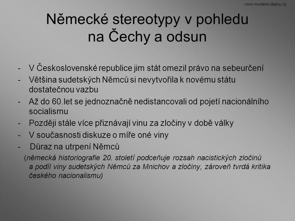 Německé stereotypy v pohledu na Čechy a odsun -V Československé republice jim stát omezil právo na sebeurčení -Většina sudetských Němců si nevytvořila