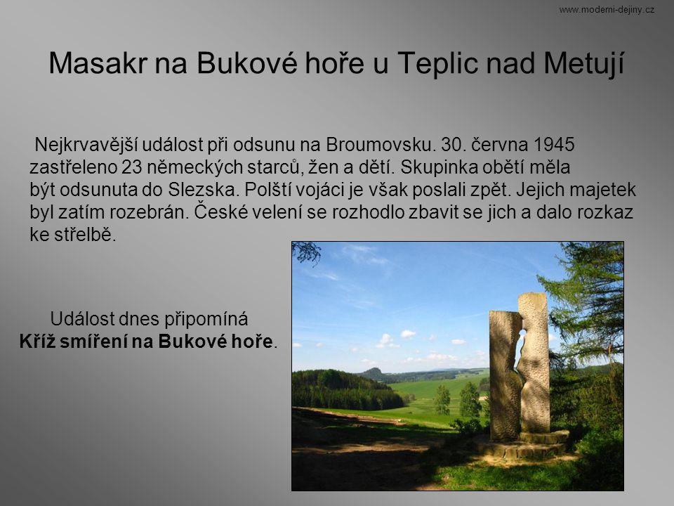 Masakr na Bukové hoře u Teplic nad Metují Nejkrvavější událost při odsunu na Broumovsku. 30. června 1945 zastřeleno 23 německých starců, žen a dětí. S