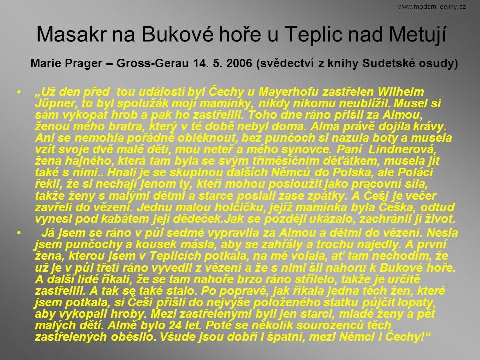 """Masakr na Bukové hoře u Teplic nad Metují Marie Prager – Gross-Gerau 14. 5. 2006 (svědectví z knihy Sudetské osudy) """"Už den před tou událostí byl Čech"""